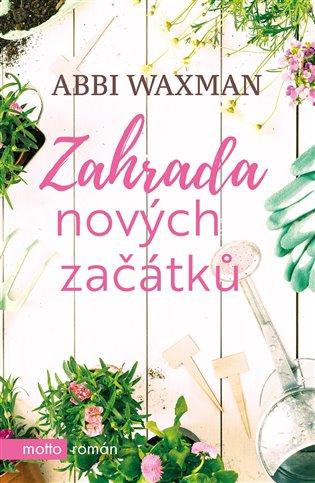 Zahrada nových začátků - Abbi Waxman | Booksquad.ink