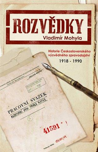 Rozvědky:Historie Československého výzvědného zpravodajství 1918-1990 - Vladimír Mohyla | Booksquad.ink