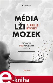 Obálka titulu Média, lži a příliš rychlý mozek