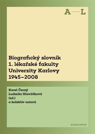 Biografický slovník 1. lékařské fakulty Univerzity Karlovy 1945-2008 - Karel Černý, | Booksquad.ink