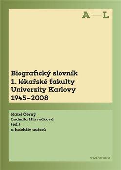 Obálka titulu Biografický slovník 1. lékařské fakulty Univerzity Karlovy 1945-2008
