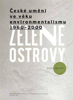 Obálka titulu Zelené ostrovy: České umění ve věkuenvironmentalismu 1960–2000