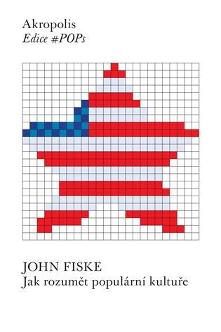 Jak rozumět populární kultuře - John Fiske | Booksquad.ink
