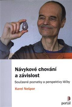 Návykové chování a závislost. Současné poznatky a perspektivy léčby - Karel Nešpor