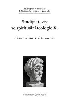 Studijní texty ze spirituální teologie X.. Slunce nekonečné laskavosti - M. Dupuy, F. Rouleau, B. Weissmahr, Juliána z Norwiche