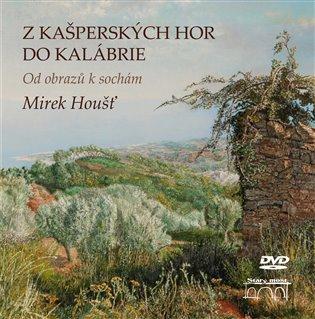 Z Kašperských Hor do Kalábrie:Od obrazů k sochám - Mirek Houšť   Booksquad.ink
