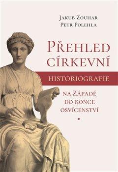 Obálka titulu Přehled církevní historiografie na Západě do konce osvícenství