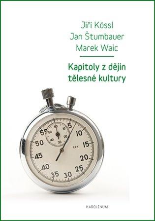 Kapitoly z dějin tělesné kultury - Jiří Kössl, | Booksquad.ink