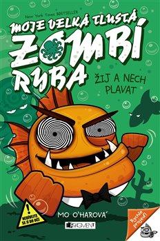 Obálka titulu Moje velká tlustá zombí ryba – Žij a nech plavat
