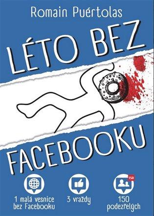 Léto bez Facebooku:1 vesnice bez Facebooku, 3 vraždy, 150 podezřelých - Romain Puértolas | Booksquad.ink