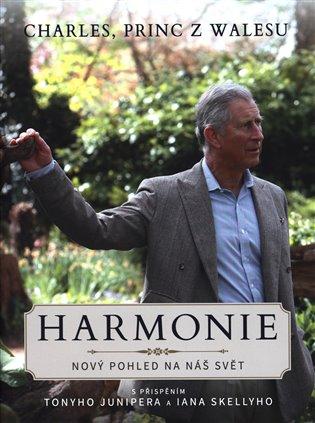 Princ Charles Harmonie:Nový způsob, jak nahlížet na náš svět - Tony Juniper,   Booksquad.ink