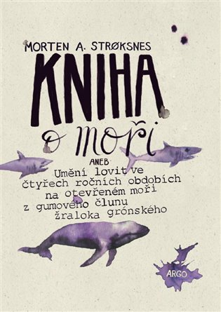 Kniha o moři:Umění ulovit na otevřeném moři z gumového člunu žraloka - Morten A. Stroksnes | Booksquad.ink