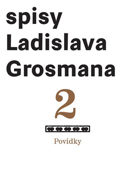 Obálka titulu Spisy Ladislava Grosmana 2. Povídky