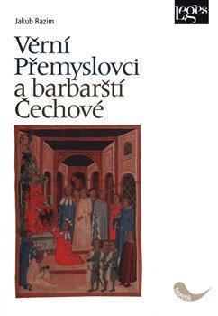 Obálka titulu Věrní Přemyslovci a barbarští Čechové