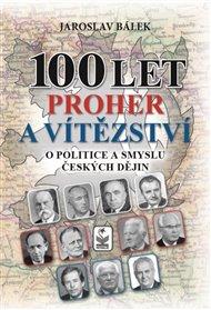 100 let proher a vítězství - O politice a smyslu českých dějin