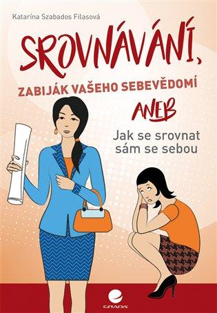 Srovnávání, zabiják vašeho sebevědomí:aneb Jak se srovnat sám se sebou - Katarína Szabados Filasová | Booksquad.ink