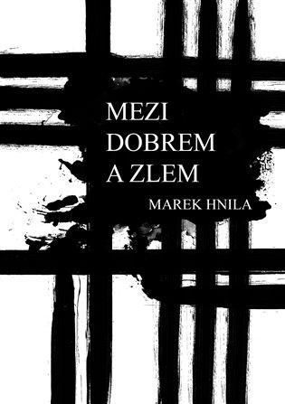 Mezi dobrem a zlem - Marek Hnila   Booksquad.ink