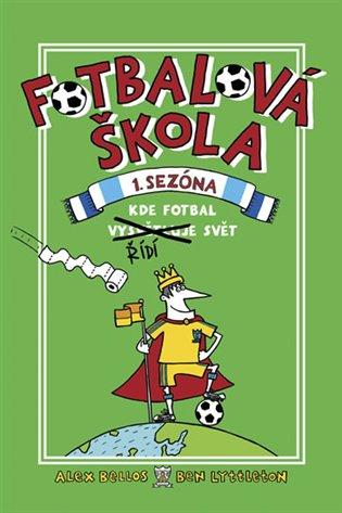 Fotbalová Škola:Kde fotbal řídí svět - Alex Bellos, | Booksquad.ink