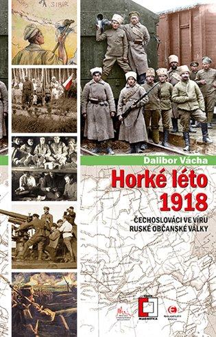 Horké léto 1918:Čechoslováci ve víru ruské občanské války - Dalibor Vácha | Booksquad.ink