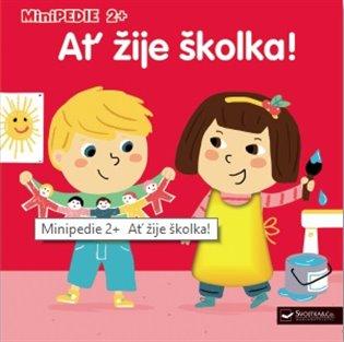 Ať žije školka!:Minipedie 2+ - - | Booksquad.ink