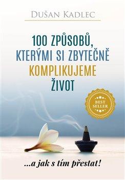 Obálka titulu 100 způsobů, kterými si zbytečně komplikujeme život
