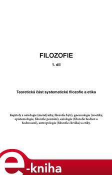 Obálka titulu Filozofie 1. - Teoretická část systematické filozofie a etika