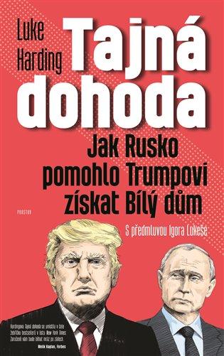 Tajná dohoda:Jak Rusko pomohlo Trumpovi získat Bílý dům - Luke Harding | Booksquad.ink