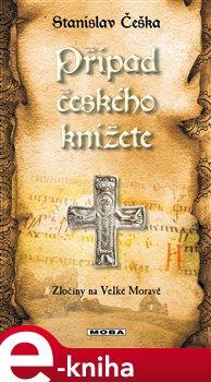 Případ českého knížete. Zločiny na Velké Moravě (10.díl) - Stanislav Češka e-kniha