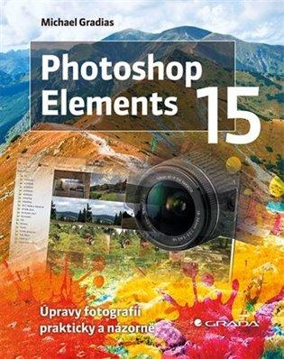 Photoshop Elements 15:Úpravy fotografií prakticky a názorně - Michael Gradias | Booksquad.ink