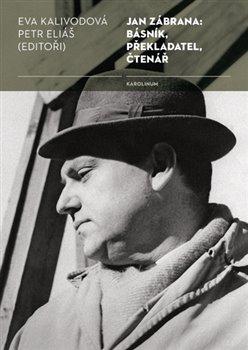 Obálka titulu Jan Zábrana: básník, překladatel, čtenář