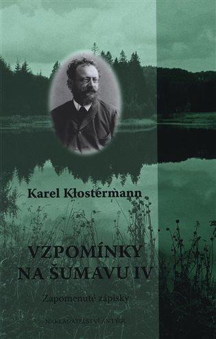 Vzpomínky na Šumavu IV.:Zapomenuté zápisky - Karel Klostermann | Booksquad.ink