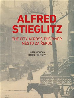Obálka titulu Alfred Stieglitz - Město za řekou