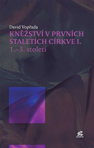 Kněžství v prvních staletích církve I - David Vopřada   Booksquad.ink