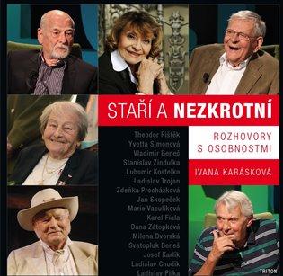 Staří a nezkrotní - Rozhovory s osobnostmi - Ivana Karásková | Booksquad.ink