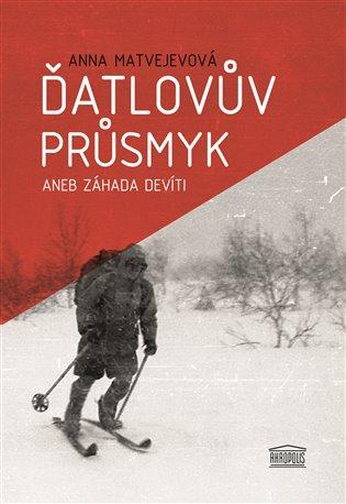 Ďatlovův průsmyk aneb Záhada devíti - Anna Matvejevová | Booksquad.ink