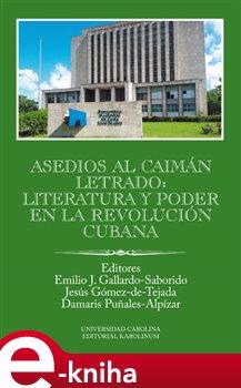 Asedios al caimán letrado: literatura y poder en la Revolución Cubana