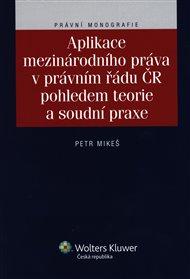Aplikace mezinárodního práva v právním řádu ČR pohledem teorie a soudní praxe