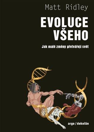 EVOLUCE VŠEHO - JAK MALÉ ZMĚNY PŘETVÁŘEJÍ SVĚT
