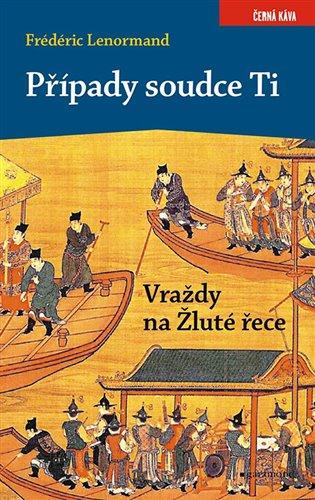 Případy soudce Ti. Vraždy na Žluté řece - Frédéric Lenormand | Booksquad.ink