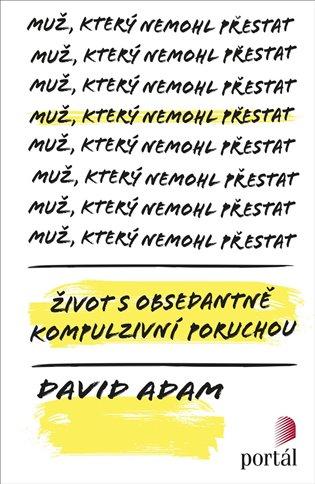 Muž, který nemohl přestat:Život s obsedantně kompulzivní poruchou - David Adam   Booksquad.ink