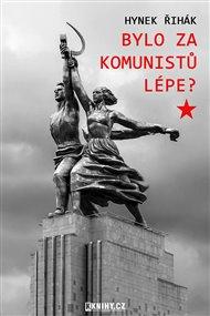 Bylo za komunistů lépe?