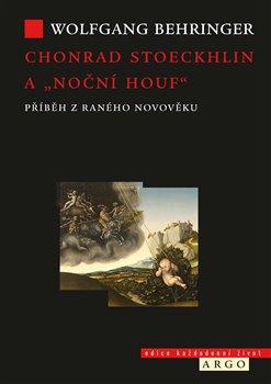 """Obálka titulu Chonrad Stoeckhlin a """"noční houf"""" . Příběh z raného novověku"""
