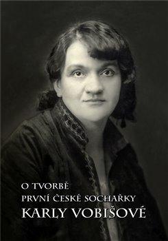 Obálka titulu O tvorbě první české sochařky Karly Vobišové