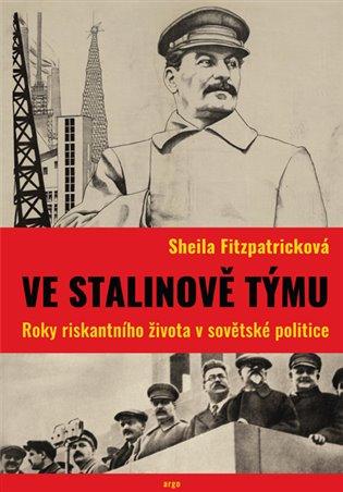 Ve Stalinově týmu:Roky riskantního života v sovětské politice - Sheila Fitzpatricková | Booksquad.ink