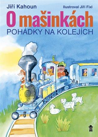 O mašinkách - Pohádky na kolejích - Jiří Kahoun | Booksquad.ink