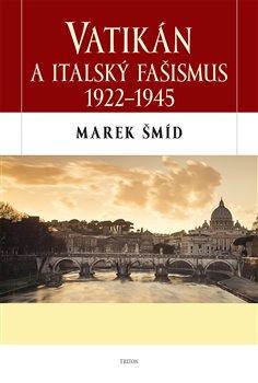 Obálka titulu Vatikán a italský fašismus 1922 - 1945