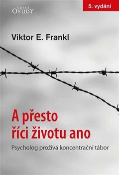 Obálka titulu A přesto říci životu ano - Psycholog prožívá koncentrační tábor