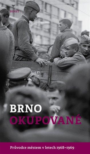 Brno okupované:Průvodce městem v letech 1968-1969 - Alexandr Brummer, | Booksquad.ink