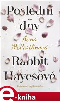 Poslední dny Rabbit Hayesové - Anna McPartlinová e-kniha
