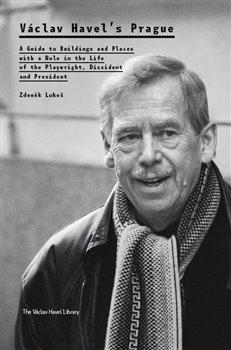 Václav Havel's Prague. A Guide to Buildings and Places with a Role in the Life of the Playwright, Dissident and President - Zdeněk Lukeš